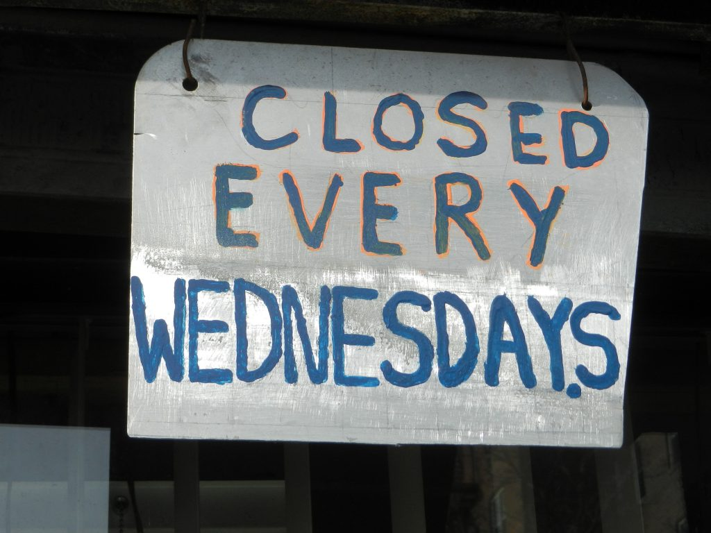 CLOSED EVERY WEDNESDAY.S