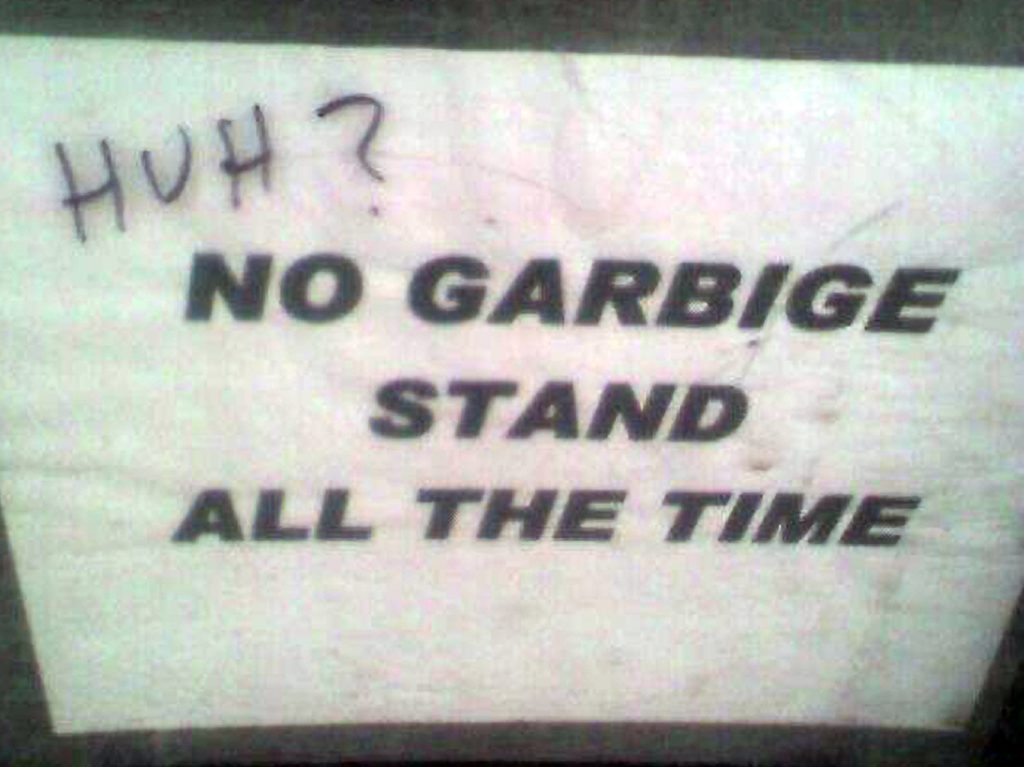 NO GARBIGE STAND ALL THE TIME. HUH?